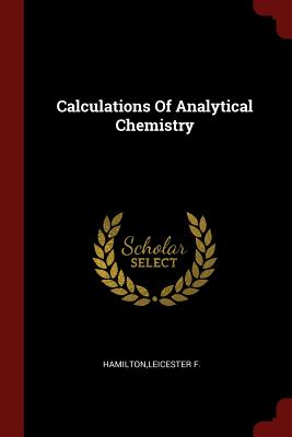 Calculations of Analytical Chemistry - Hamilton, Leicester F