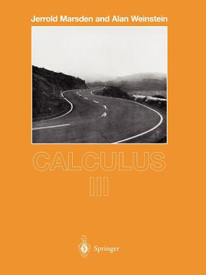 Calculus III - Marsden, Jerrold E, and Weinstein, Alan