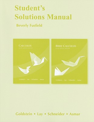 Calculus & Its Applications and Brief Calculus & Its Applications, Student's Solutions Manual - Fusfield, Beverly, and Goldstein, Larry J, and Schneider, David I