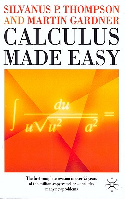 Calculus Made Easy - Thompson, S.P., and Gardner, Martin (Revised by)