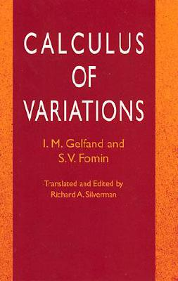 Calculus of Variations - Gelfand, I M, and Silverman, Wendy, and Fomin, S V