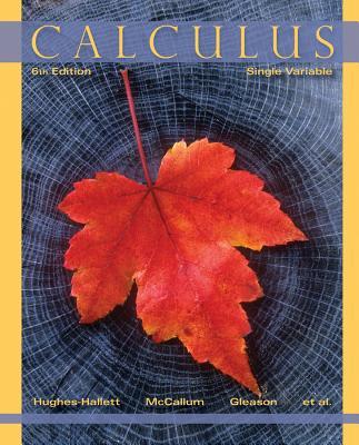 Calculus: Single Variable, Sixth Edition - Hughes-Hallett, Deborah, and Gleason, Andrew M., and McCallum, William G.