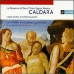 Caldara: La Passione di Gesù Cristo Signor Nostro - Europa Galante; Francesca Pedaci (vocals); Laura Polverelli (contralto); Patricia Petibon (soprano); Sergio Foresti (bass);...