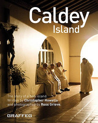 Caldey Island: The Revealing Story of the Enchanted Holy Island and the Monks in Their Woodland Sanctuary - Howells, Christopher