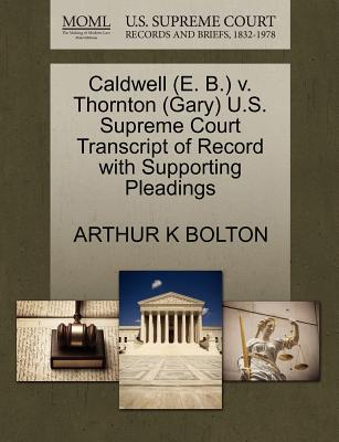 Caldwell (E. B.) V. Thornton (Gary) U.S. Supreme Court Transcript of Record with Supporting Pleadings - Bolton, Arthur K