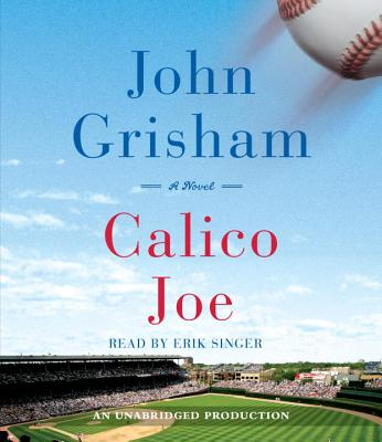 Calico Joe - Grisham, John, and Singer, Erik (Read by)