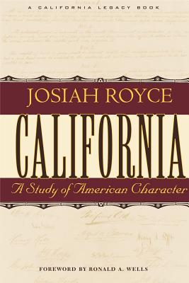 California: A Study of American Character - Royce, Josiah, and Wells, Ronald A (Introduction by)