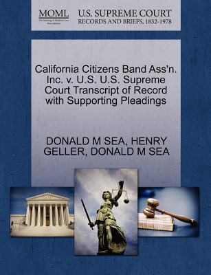 California Citizens Band Ass'n. Inc. V. U.S. U.S. Supreme Court Transcript of Record with Supporting Pleadings - Sea, Donald M, and Geller, Henry