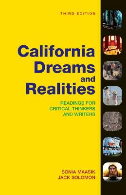 California Dreams and Realities: Readings for Critical Thinkers and Writers - Maasik, Sonia, and Solomon, Jack