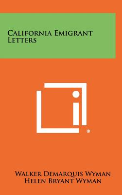 California Emigrant Letters - Wyman, Walker Demarquis (Editor)