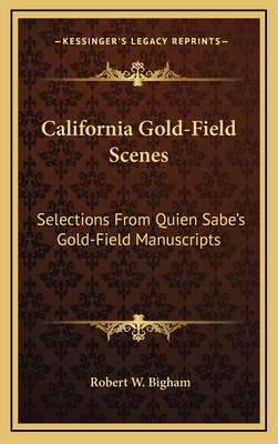 California Gold-Field Scenes: Selections from Quien Sabe's Gold-Field Manuscripts - Bigham, Robert W
