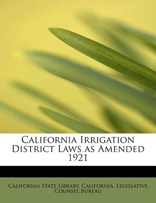 California Irrigation District Laws as Amended 1921 - California State Library (Creator)
