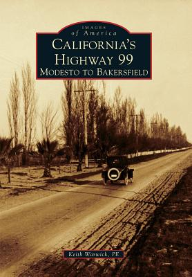 California's Highway 99: Modesto to Bakersfield - Warwick P E, Keith