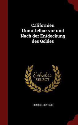 Californien Unmittelbar VOR Und Nach Der Entdeckung Des Goldes - Lienhard, Heinrich