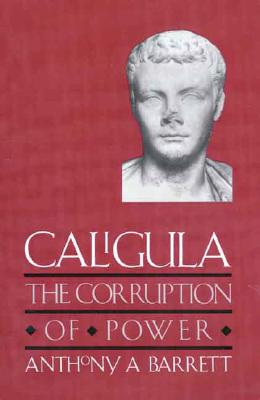 Caligula: The Corruption of Power - Barrett, Anthony A, Professor