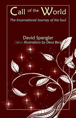 Call of the World: The Incarnational Journey of the Soul - Spangler, David