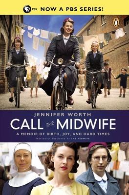 Call the Midwife: A Memoir of Birth, Joy, and Hard Times - Worth, Jennifer