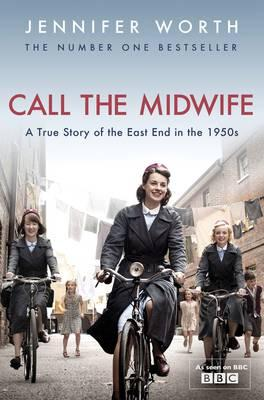 Call The Midwife: A True Story Of The East End In The 1950s - Worth, Jennifer, SRN, SCM