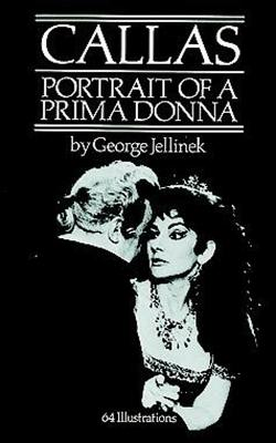 Callas: Portrait of a Prima Donna - Jellinek, George