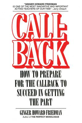 Callback: How to Prepare for the Callback to Succeed in Getting the Part - Friedman, Ginger Howard