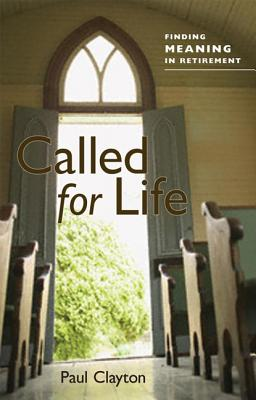 Called for Life: Finding Meaning in Retirement - Clayton, Paul C