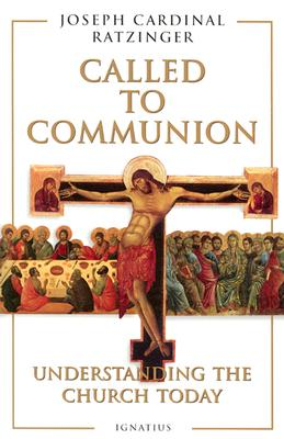 Called to Communion: Understanding the Church Today - Ratzinger, Joseph Cardinal, and Walker, Adrian