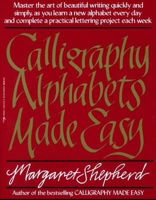 Calligraphy Alphabets Made Easy - Shepherd, Margaret