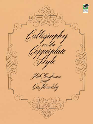 Calligraphy in the Copperplate Style - Homelsky, Geri, and Kaufman, Herb