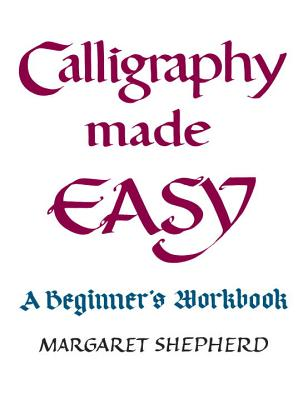 Calligraphy Made Easy: A Beginner's Workbook - Shepherd, Margaret