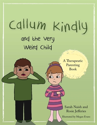 Callum Kindly and the Very Weird Child: A Story about Sharing Your Home with a New Child - Naish, Sarah, and Jefferies, Rosie