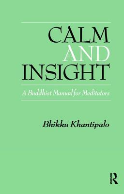 Calm and Insight: A Buddhist Manual for Meditators - Khantipalo, Bhikkhu Phra