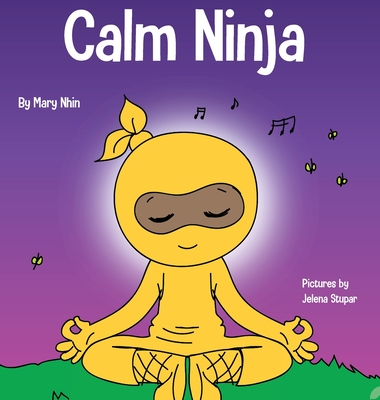 Calm Ninja: A Children's Book About Calming Your Anxiety Featuring the Calm Ninja Yoga Flow - Nhin, Mary, and Grit Press, Grow