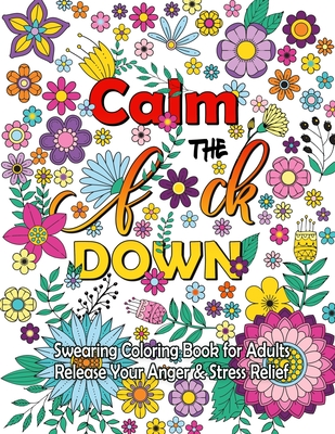 Calm The F Down: Swearing Coloring Book, Release Your Anger, Stress Relief Curse Words Coloring Book for Adults - Thomas, Anna