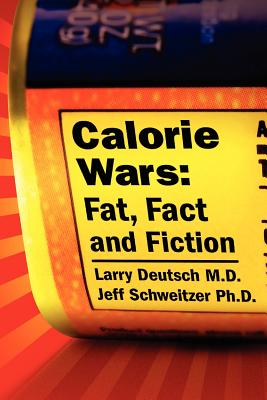 Calorie Wars: Fat, Fact and Fiction - Schweitzer, Jeff, Dr., and Deutsch, Larry, Dr., and Deutsch, Dr Larry
