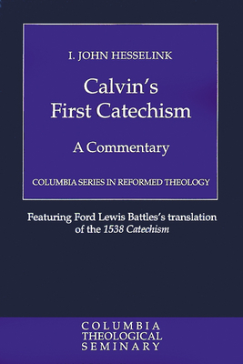 Calvin's First Catechism: A Commentary - Hesselink, I. John