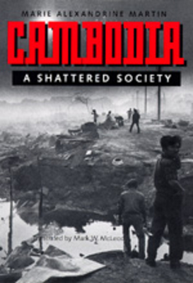 Cambodia: A Shattered Society - Martin, Marie Alexandrine, and McLeod, Mark W (Translated by)