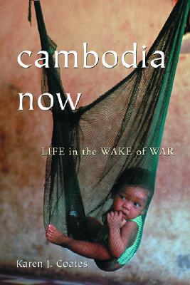 Cambodia Now: Life in the Wake of War - Coates, Karen J