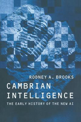 Cambrian Intelligence: The Early History of the New AI - Brooks, Rodney A