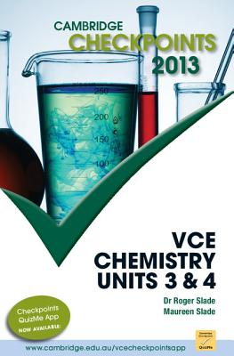 Cambridge Checkpoints VCE Chemistry Units 3 and 4 2013 - Slade, Roger, and Slade, Maureen