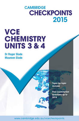 Cambridge Checkpoints VCE Chemistry Units 3 and 4 2015 - Slade, Roger, and Slade, Maureen