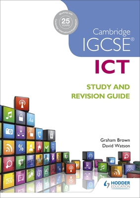 Cambridge IGCSE ICT Study and Revision Guide - Brown, Graham, and Watson, David