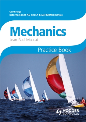Cambridge International A/AS Mathematics, Mechanics 1 and 2 Practice Book - Muscat, Jean-Paul