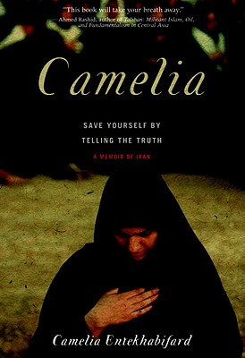 Camelia: Save Yourself by Telling the Truth-A Memoir of Iran - Entekhabifard, Camelia, and Murer, George (Translated by)