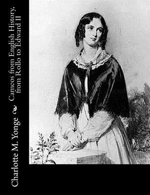 Cameos from English History, from Rollo to Edward II - Yonge, Charlotte M