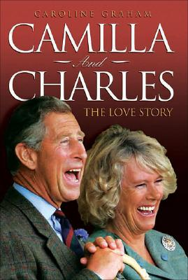 Camilla and Charles: The Love Story - Graham, Caroline