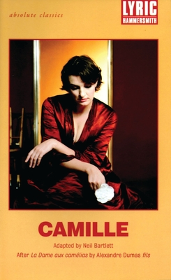 Camille: After La Dame Aux Camelias by Alexandre Dumas Fils - Bartlett, Neil (Adapted by)