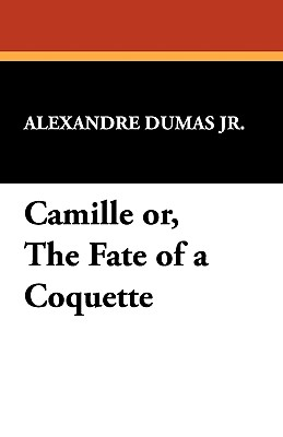 Camille Or, the Fate of a Coquette - Dumas, Alexandre, Jr.