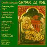 Camille Saint-Saëns: Oratorio de Noël; Fantasie pour harpe; Gabriel Fauré: Cantique de Jean Racine