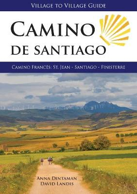 Camino de Santiago: Camino Frances: St. Jean - Santiago - Finisterre - Dintaman, Anna, and Landis, David