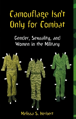 Camouflage Isn't Only for Combat: Gender, Sexuality, and Women in the Military - Herbert, Melissa S